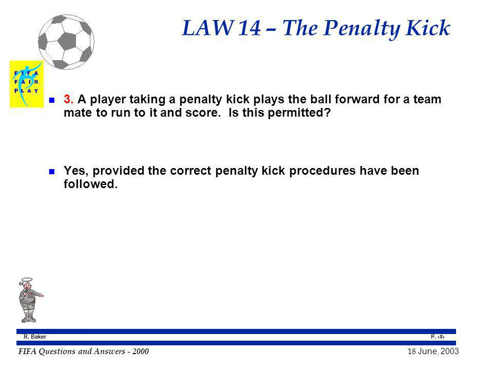 LAW 14 – The Penalty Kick 3. A player taking a penalty kick plays the ball forward for a team mate to run to it and score. Is this permitted