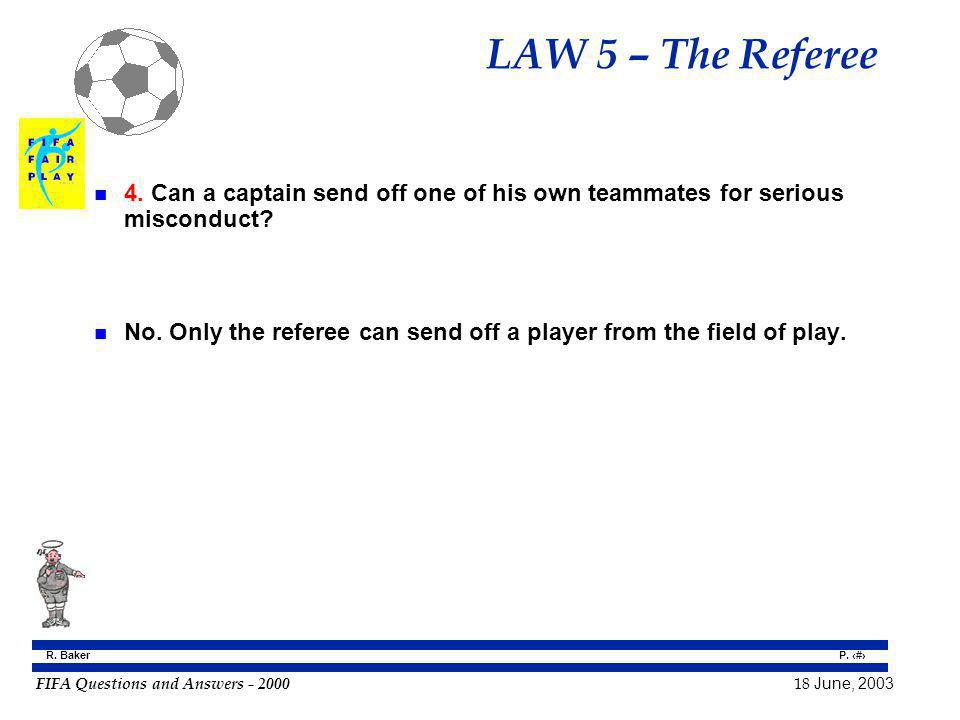 LAW 5 – The Referee 4. Can a captain send off one of his own teammates for serious misconduct