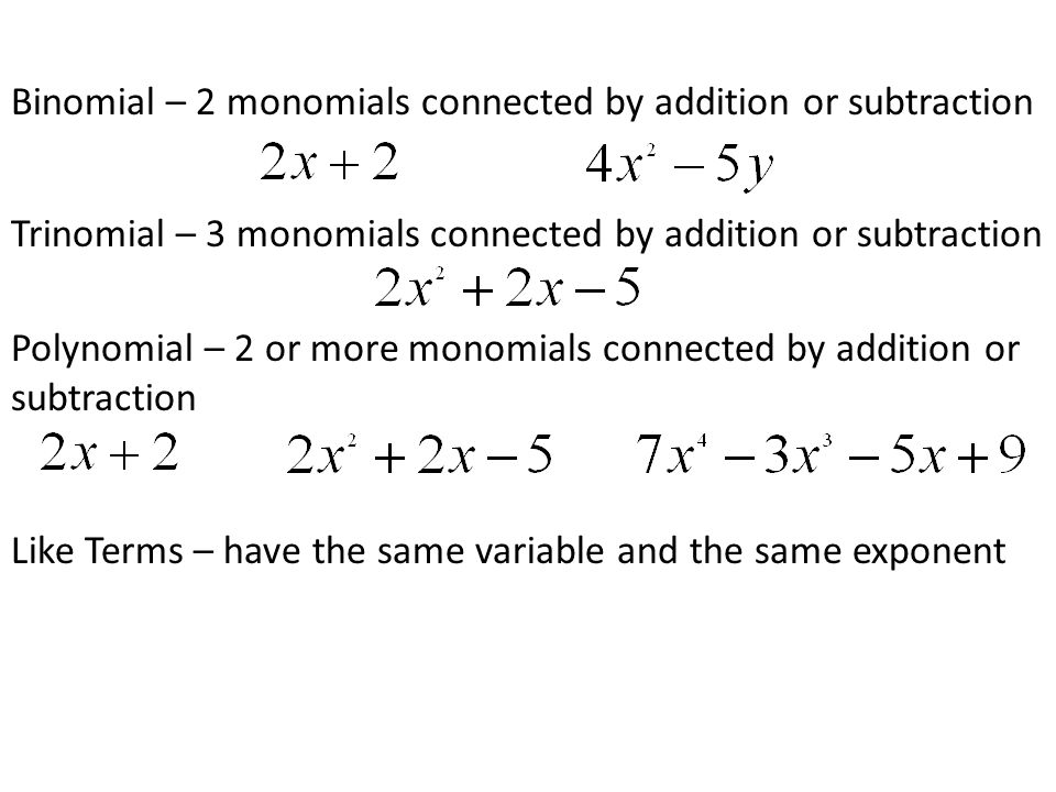 Binomial – 2 monomials connected by addition or subtraction