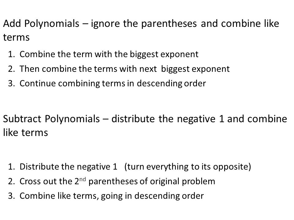 Add Polynomials – ignore the parentheses and combine like terms