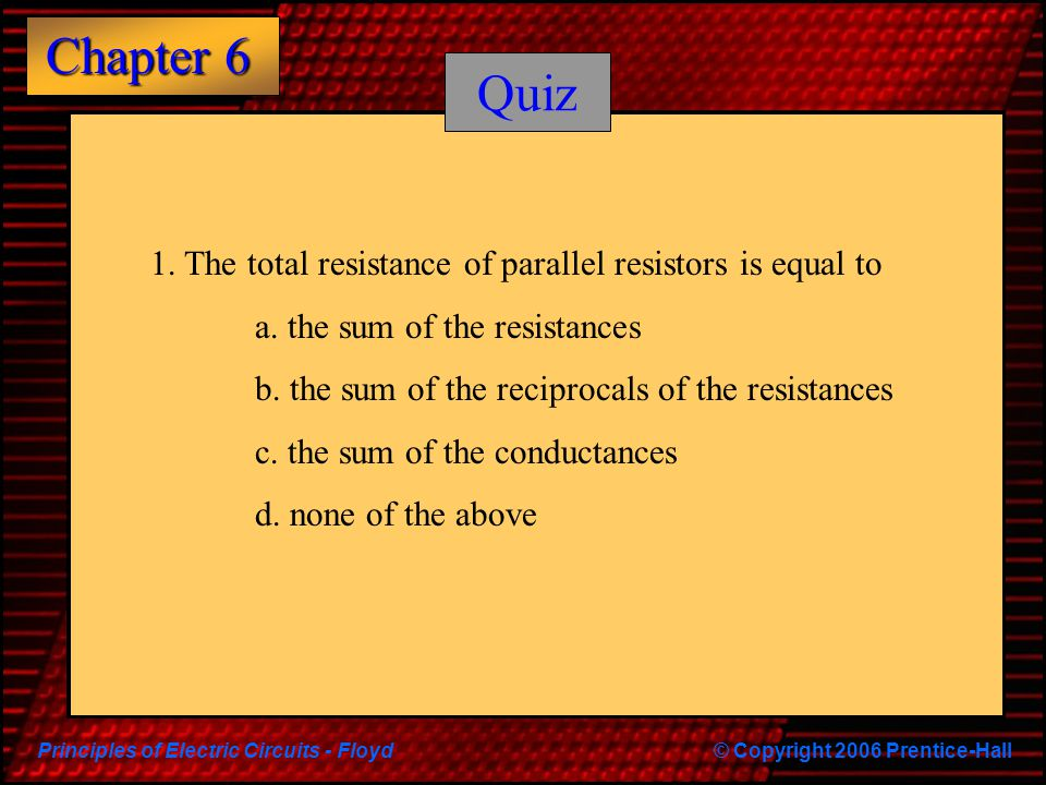 Quiz 1. The total resistance of parallel resistors is equal to