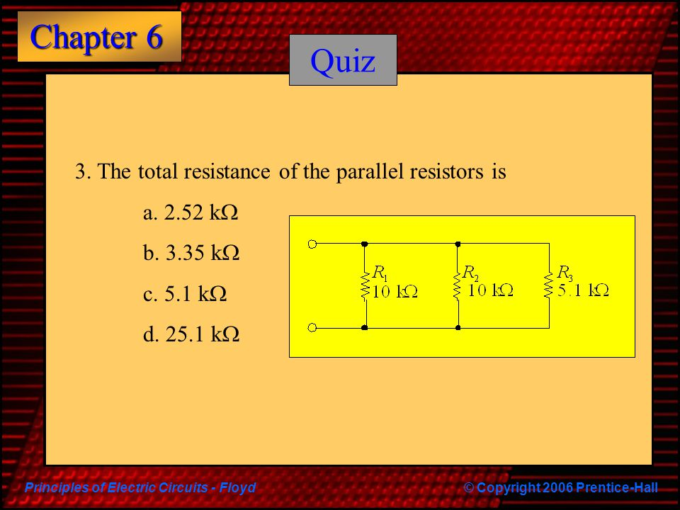 Quiz 3. The total resistance of the parallel resistors is a. 2.52 kW