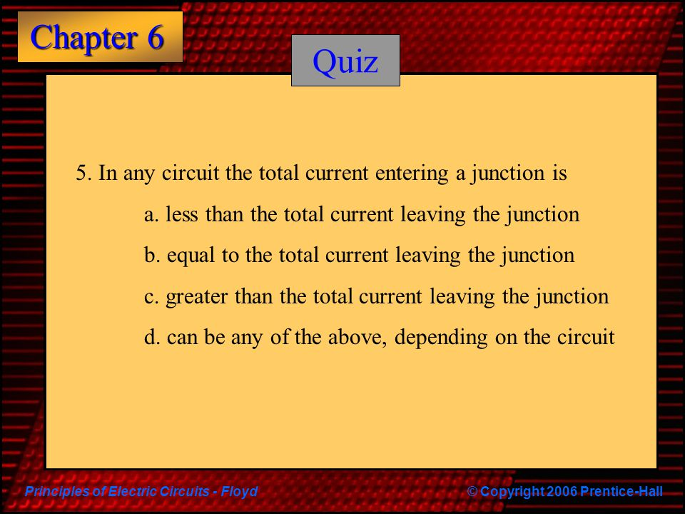 Quiz 5. In any circuit the total current entering a junction is