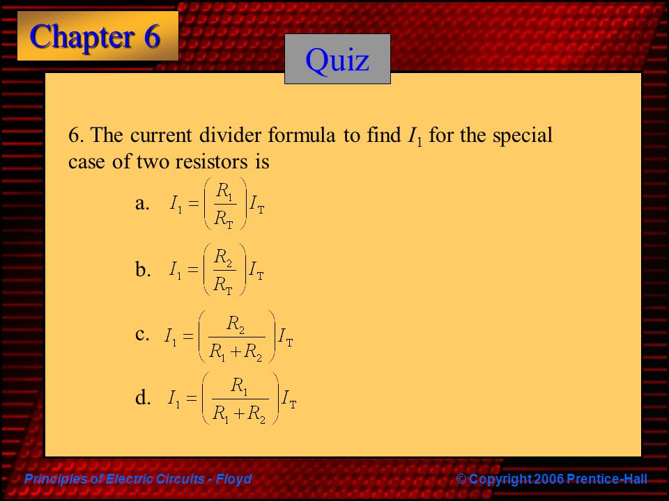 Quiz 6. The current divider formula to find I1 for the special case of two resistors is a. b. c. d.