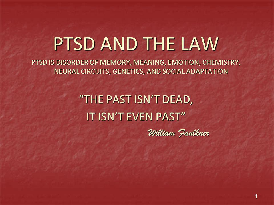 PTSD AND THE LAW THE PAST ISN'T DEAD, IT ISN'T EVEN PAST