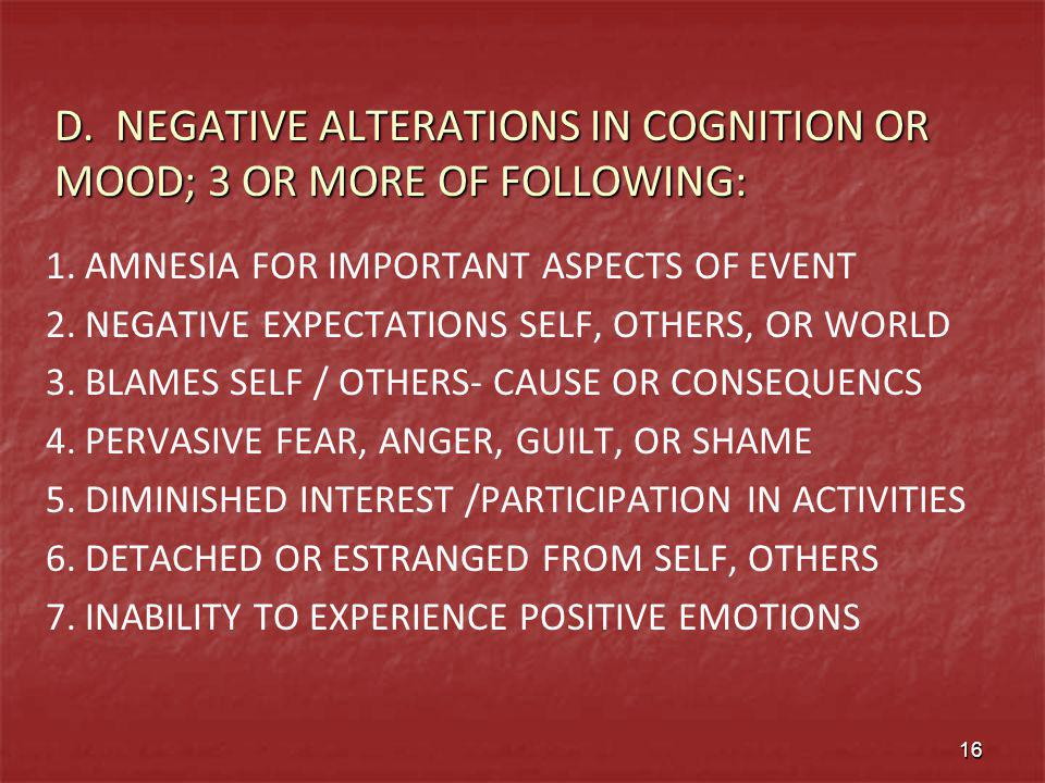 D. NEGATIVE ALTERATIONS IN COGNITION OR MOOD; 3 OR MORE OF FOLLOWING: