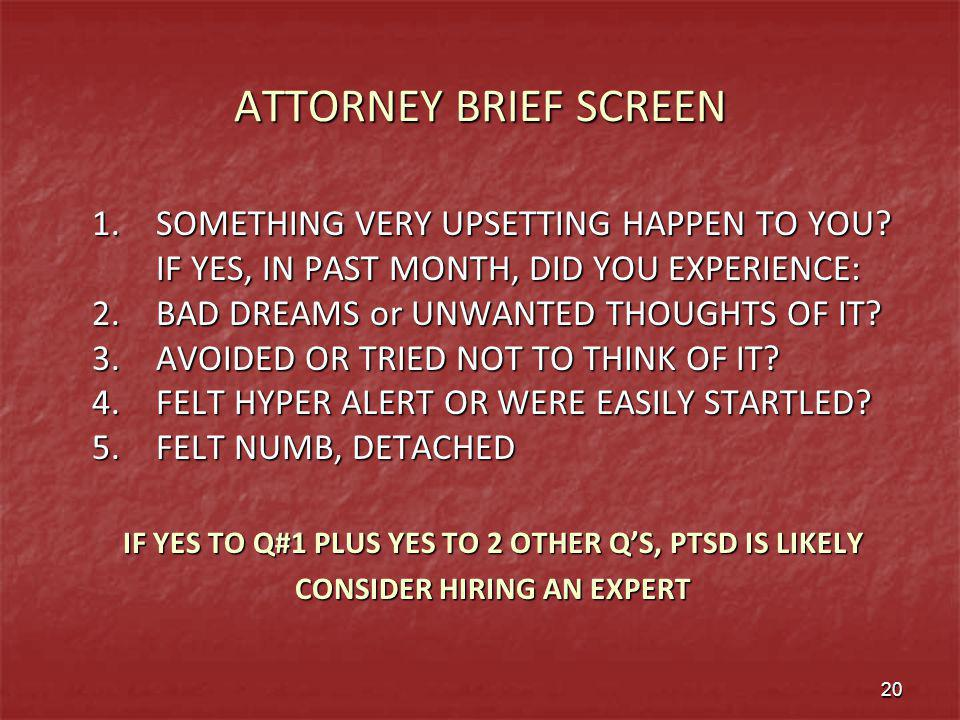 IF YES TO Q#1 PLUS YES TO 2 OTHER Q'S, PTSD IS LIKELY