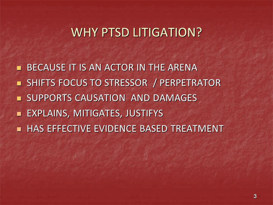 WHY PTSD LITIGATION BECAUSE IT IS AN ACTOR IN THE ARENA