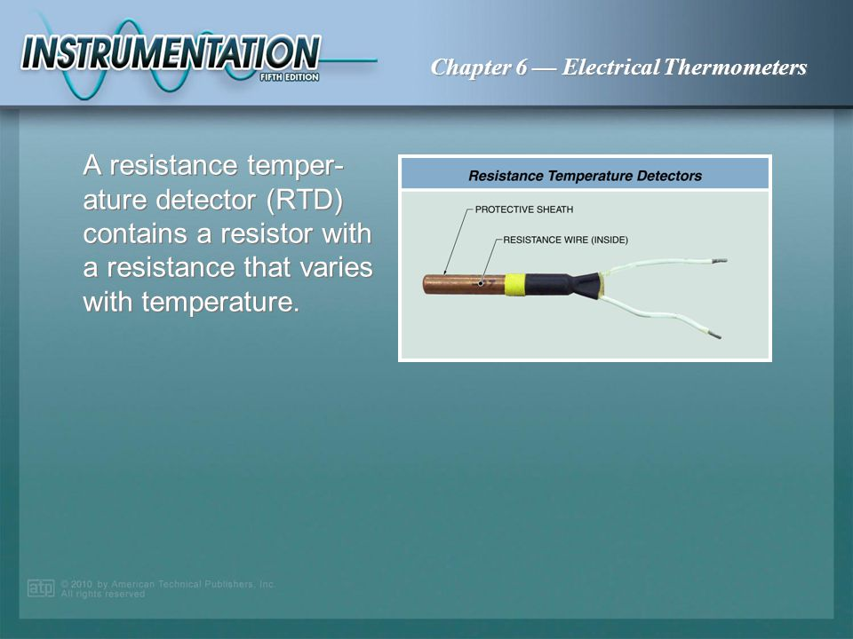A resistance temper-ature detector (RTD) contains a resistor with a resistance that varies with temperature.