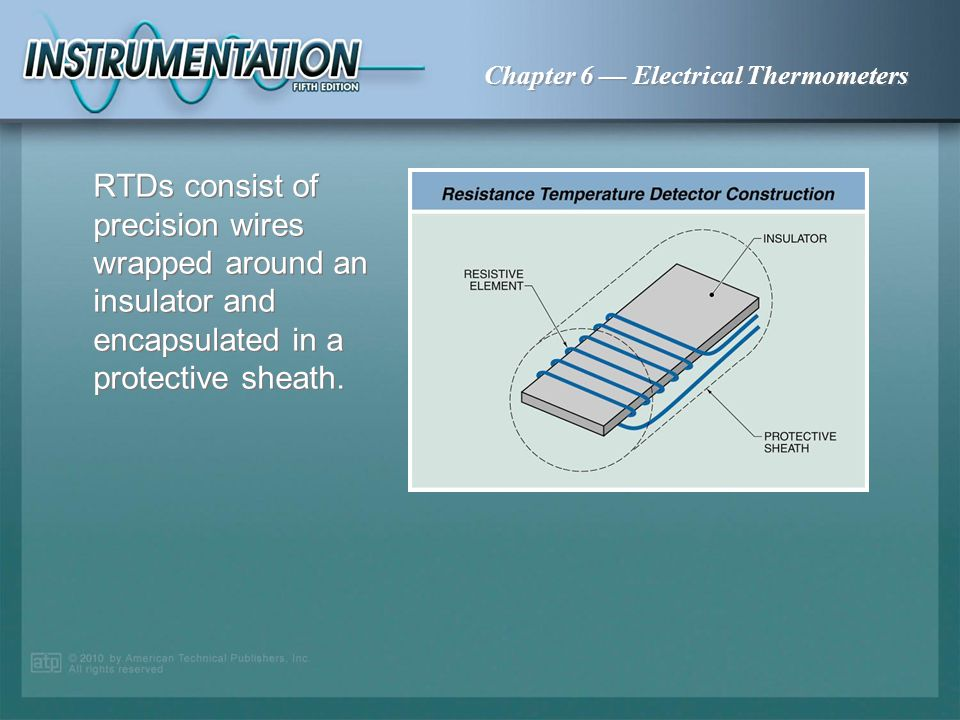 RTDs consist of precision wires wrapped around an insulator and encapsulated in a protective sheath.