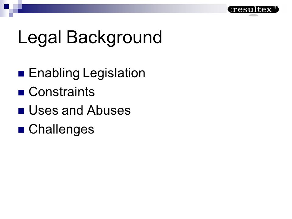 Legal Background Enabling Legislation Constraints Uses and Abuses