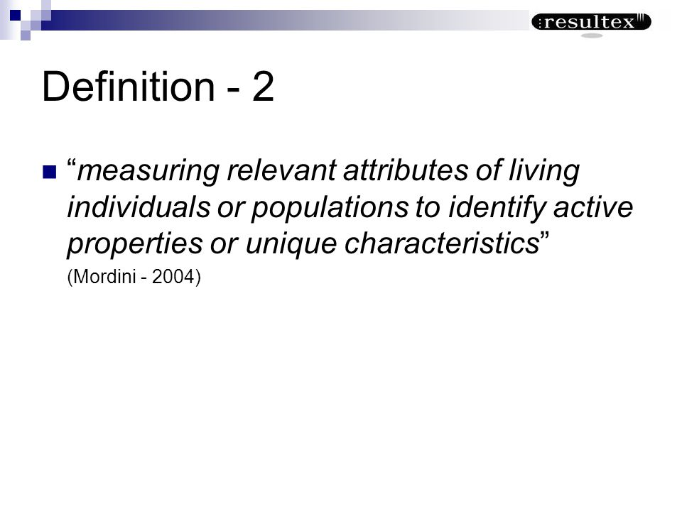 Definition - 2 measuring relevant attributes of living individuals or populations to identify active properties or unique characteristics