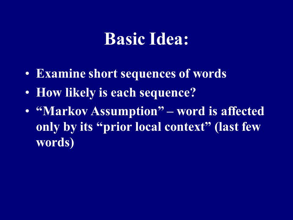 Basic Idea: Examine short sequences of words