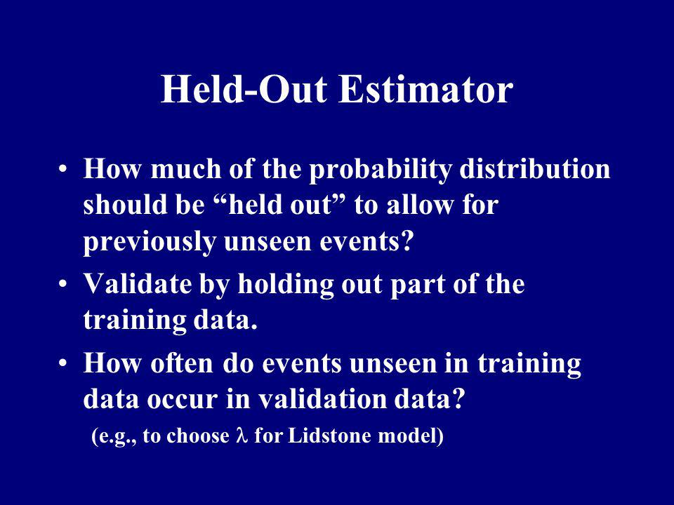 Held-Out Estimator How much of the probability distribution should be held out to allow for previously unseen events