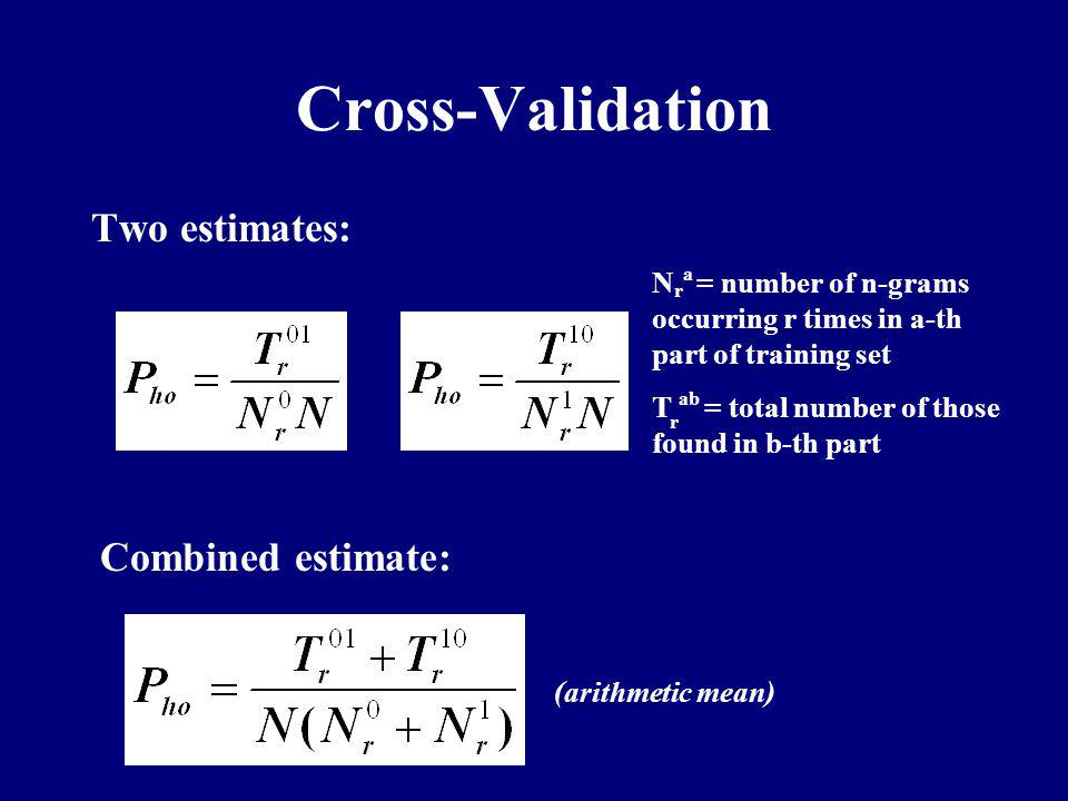 Cross-Validation Two estimates: Combined estimate: