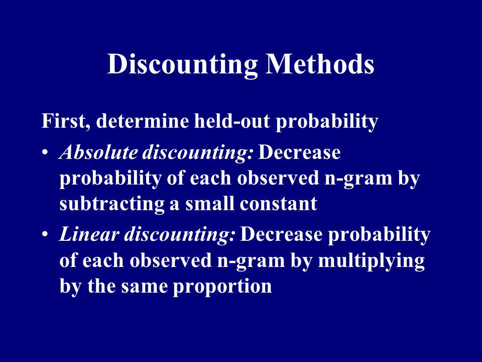 Discounting Methods First, determine held-out probability