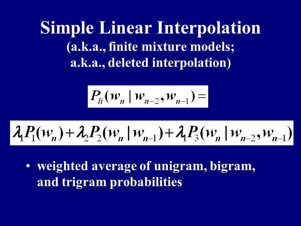 Simple Linear Interpolation (a. k. a. , finite mixture models; a. k. a