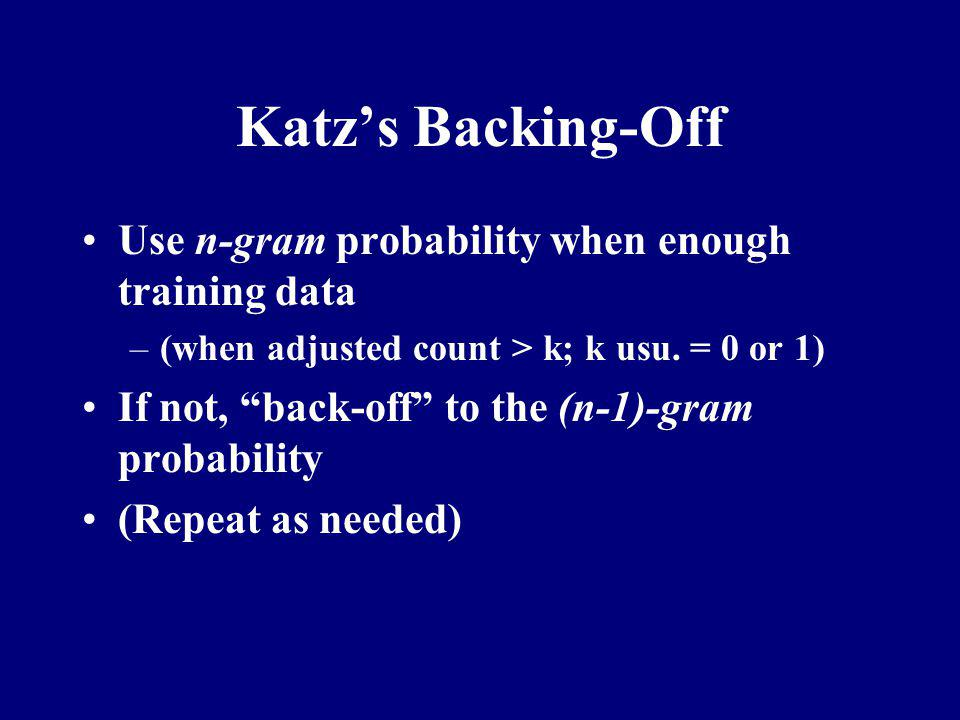 Katz's Backing-Off Use n-gram probability when enough training data