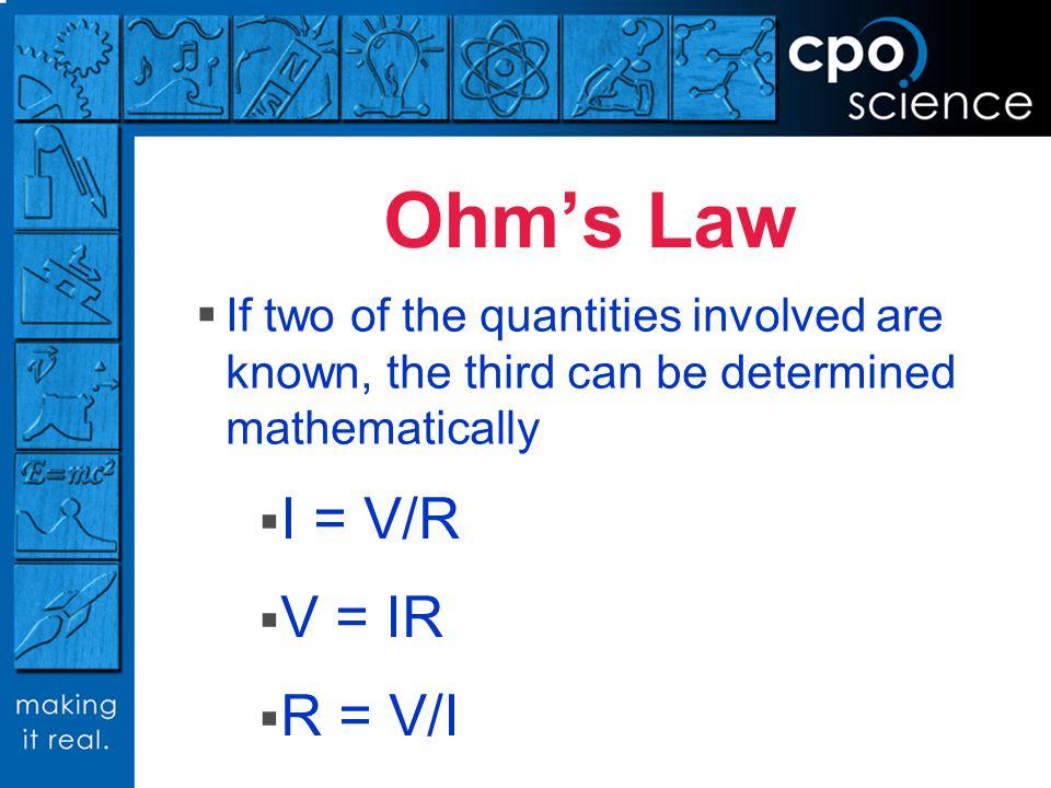 Ohm's Law I = V/R V = IR R = V/I
