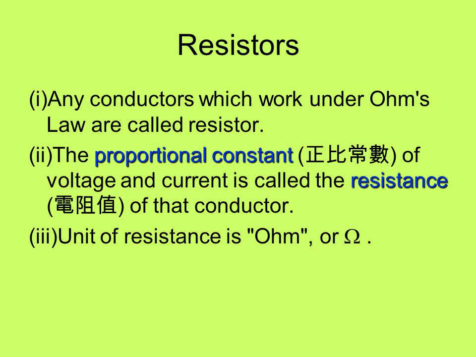 Resistors (i)Any conductors which work under Ohm s Law are called resistor.