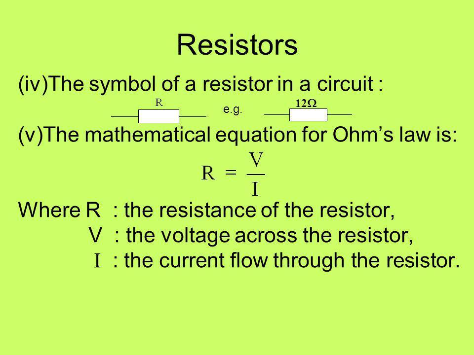 Resistors (iv)The symbol of a resistor in a circuit :