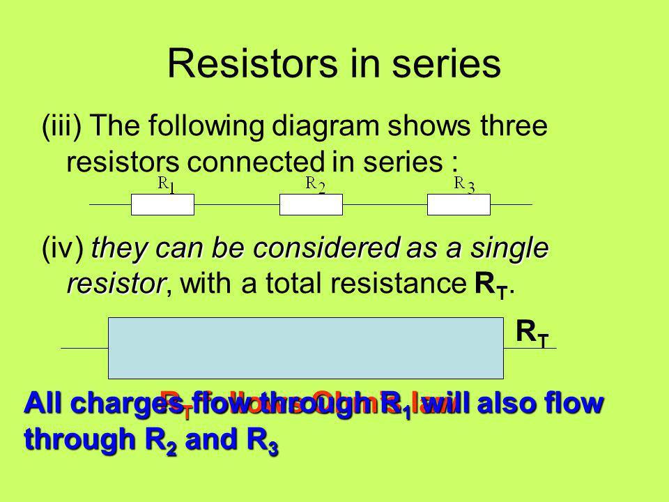 Resistors in series (iii) The following diagram shows three resistors connected in series :