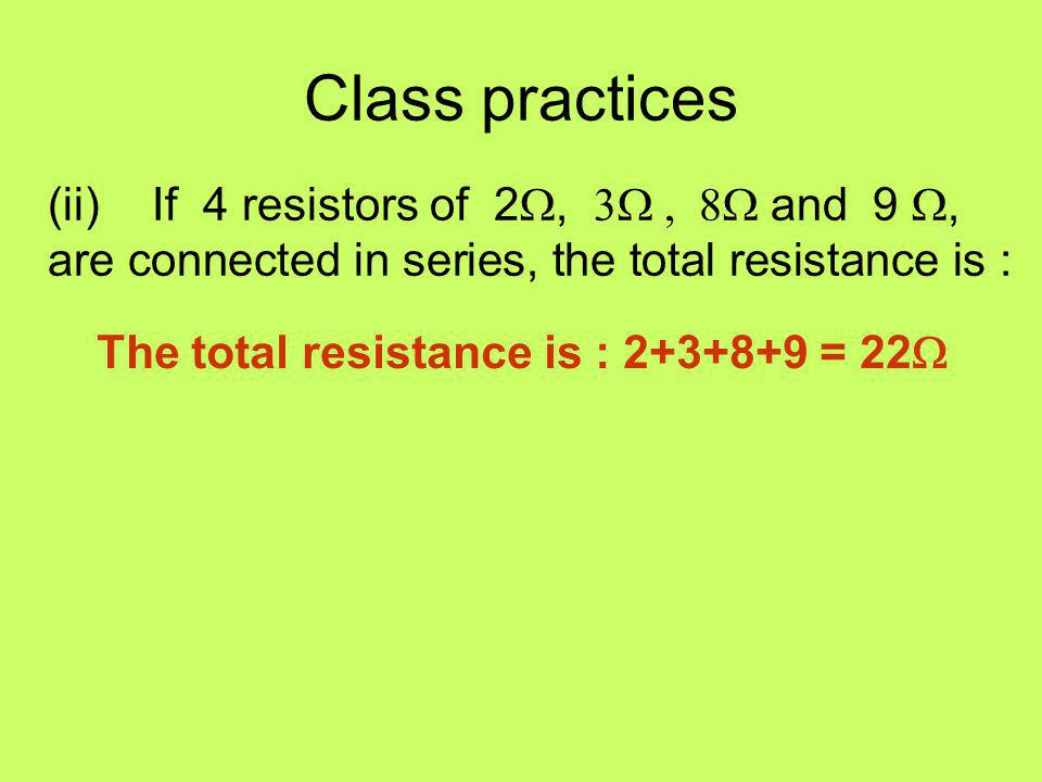 Class practices (ii) If 4 resistors of 2W, 3W , 8W and 9 W, are connected in series, the total resistance is :