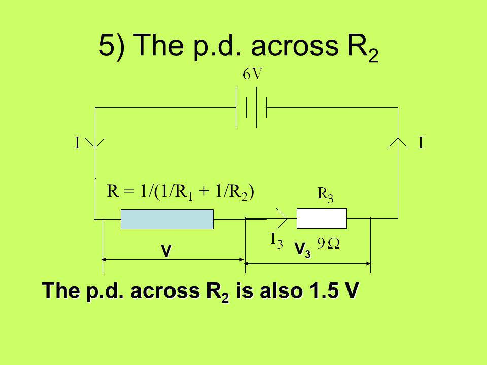5) The p.d. across R2 The p.d. across R2 is also 1.5 V