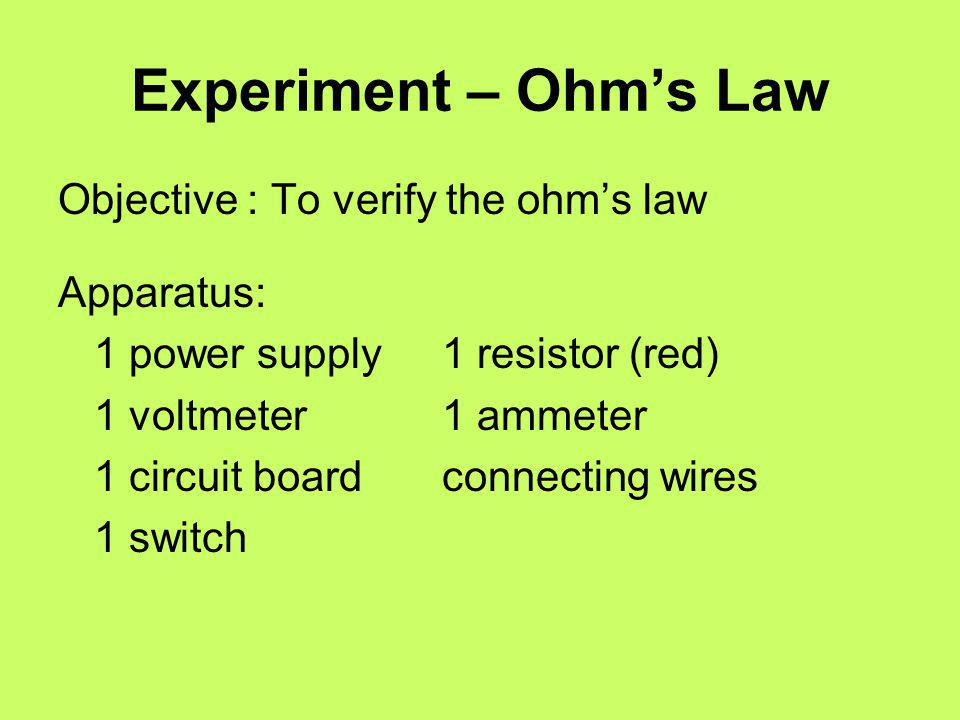 Experiment – Ohm's Law Objective : To verify the ohm's law Apparatus: