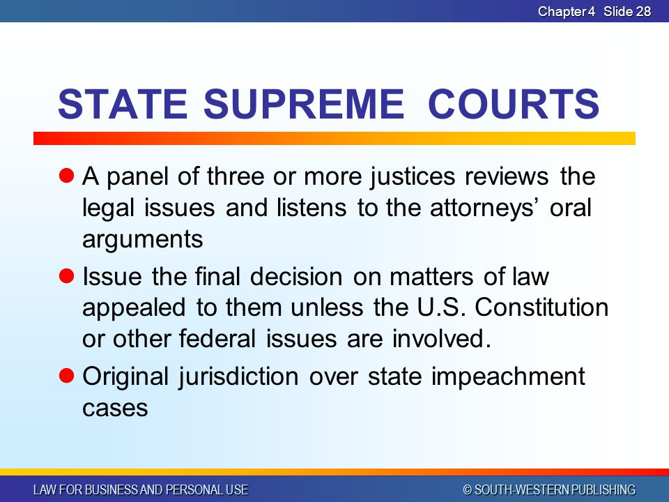 Chapter 4 STATE SUPREME COURTS. A panel of three or more justices reviews the legal issues and listens to the attorneys' oral arguments.