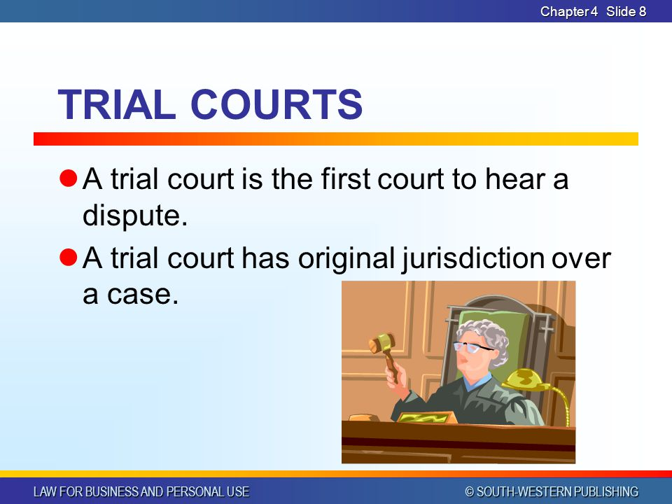 TRIAL COURTS A trial court is the first court to hear a dispute.