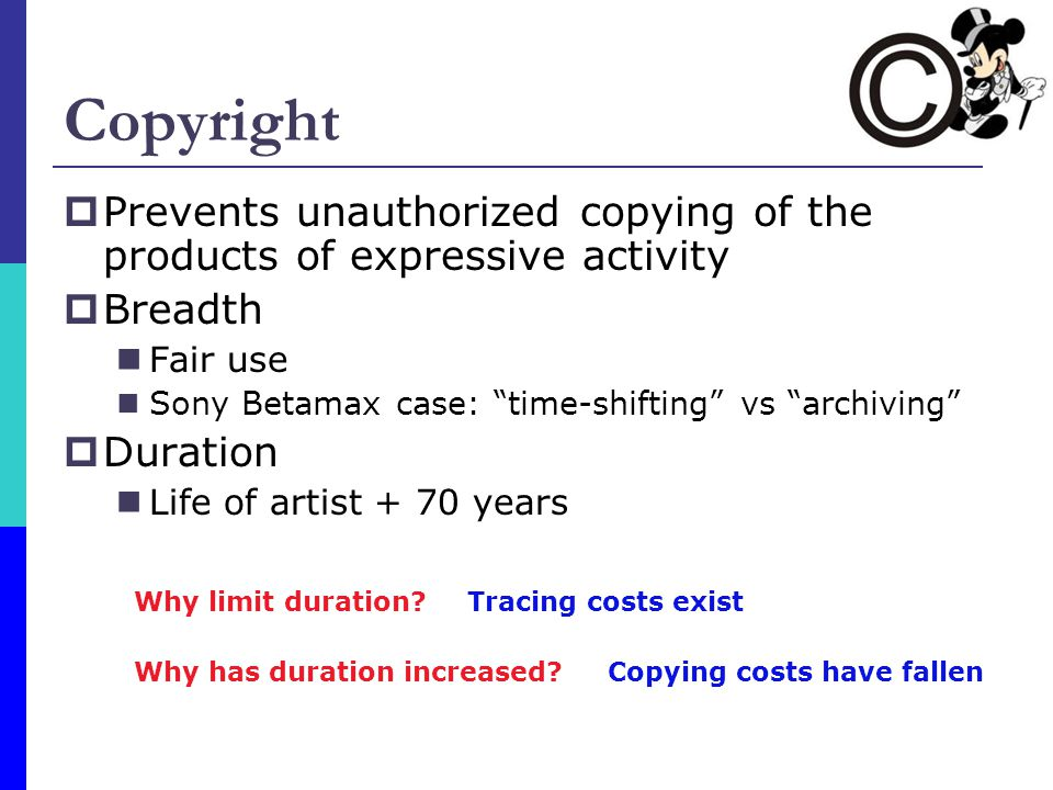 Copyright Prevents unauthorized copying of the products of expressive activity. Breadth. Fair use.