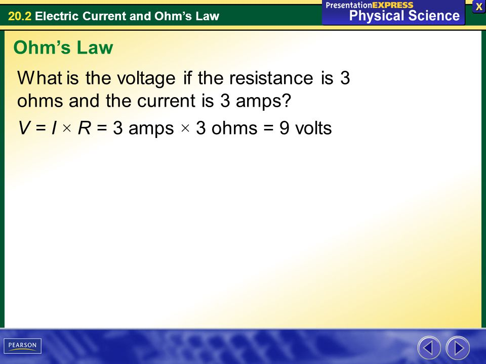 Ohm's Law What is the voltage if the resistance is 3 ohms and the current is 3 amps.
