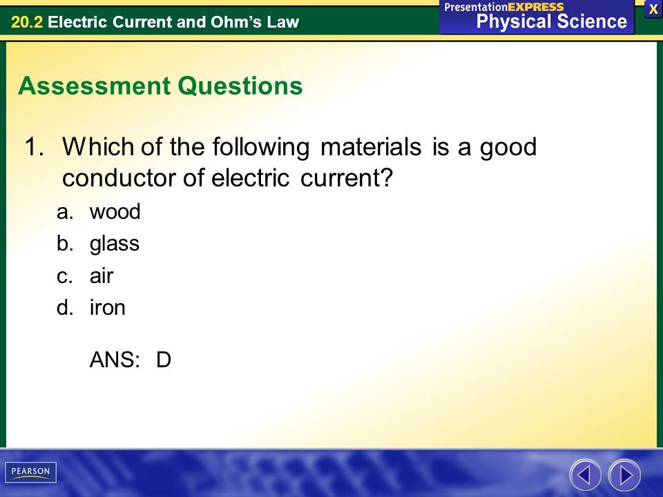 Assessment Questions Which of the following materials is a good conductor of electric current wood.