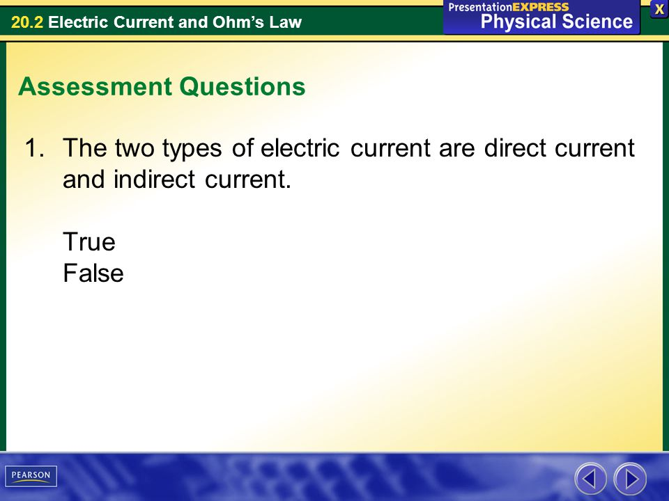 Assessment Questions The two types of electric current are direct current and indirect current.