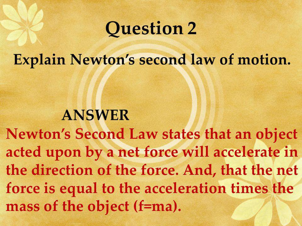 Question 2 Explain Newton's second law of motion. ANSWER