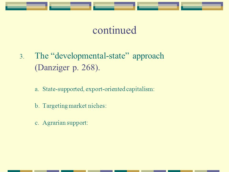 continued The developmental-state approach (Danziger p. 268).