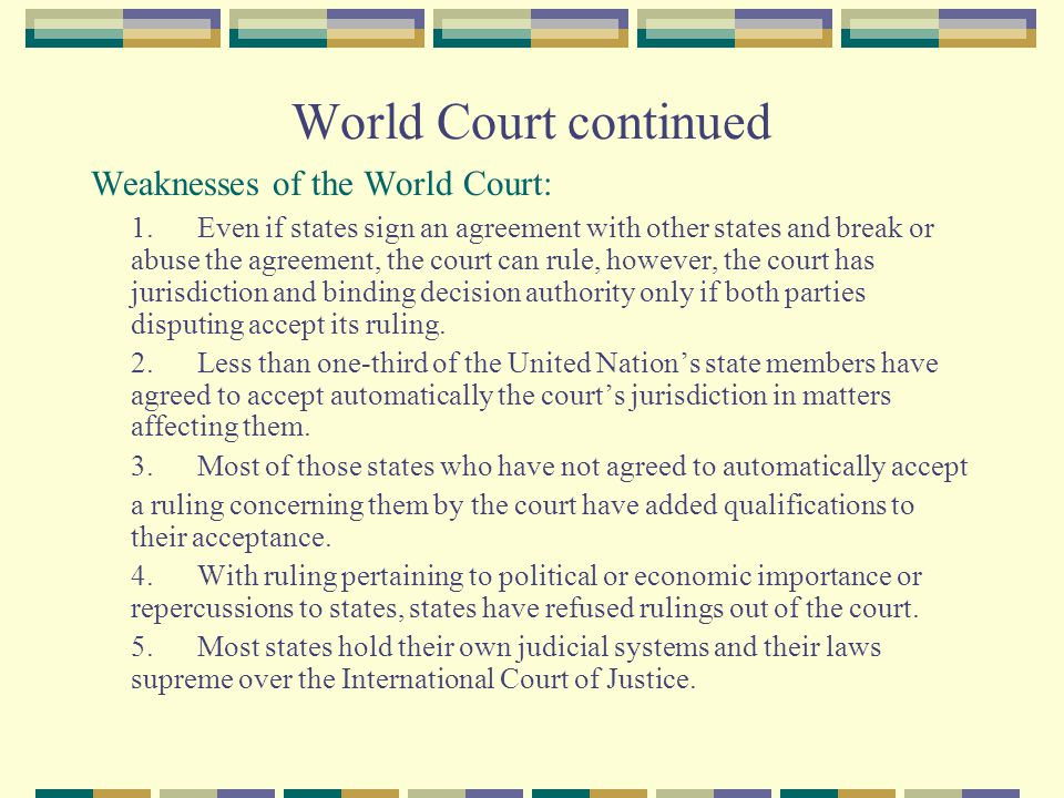 World Court continued Weaknesses of the World Court: