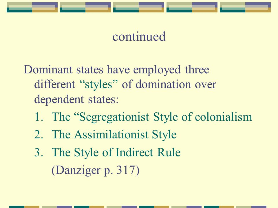 continued Dominant states have employed three different styles of domination over dependent states: