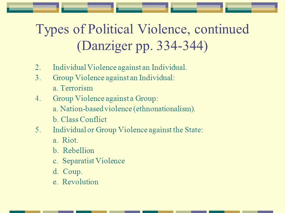 Types of Political Violence, continued (Danziger pp. 334-344)