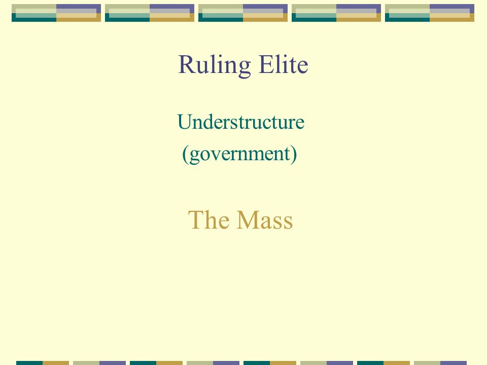 Ruling Elite Understructure (government) The Mass