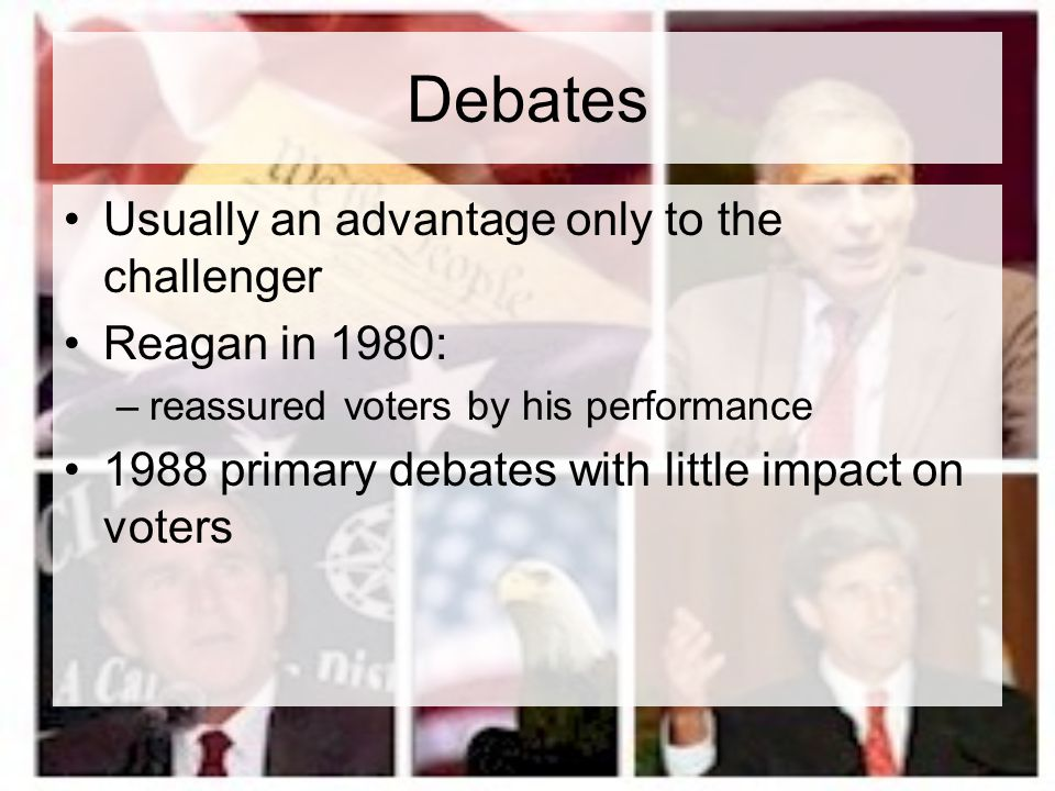 Debates Usually an advantage only to the challenger Reagan in 1980:
