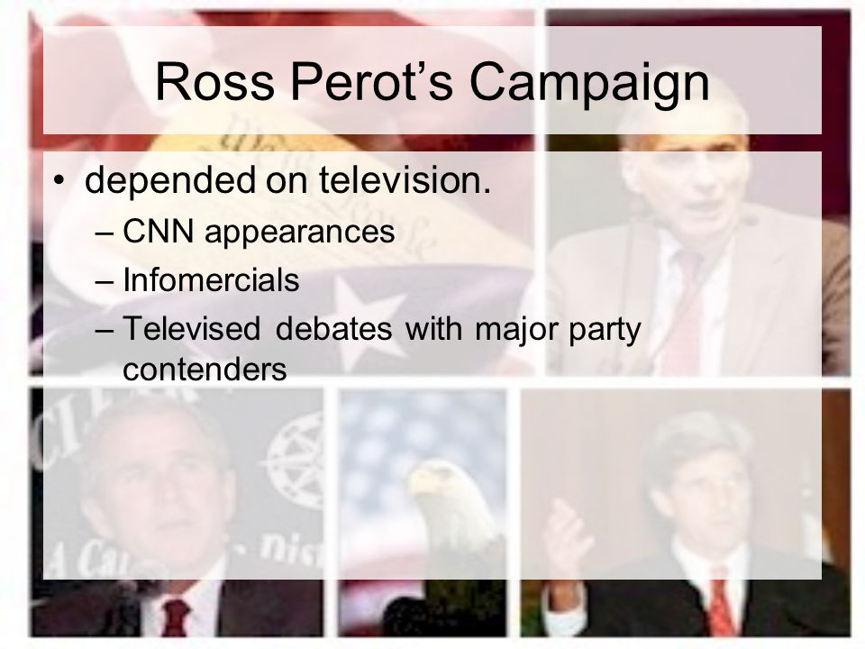 Ross Perot's Campaign depended on television. CNN appearances