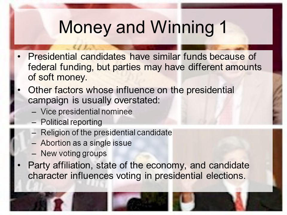 Money and Winning 1 Presidential candidates have similar funds because of federal funding, but parties may have different amounts of soft money.
