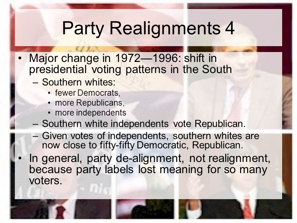 Party Realignments 4 Major change in 1972—1996: shift in presidential voting patterns in the South.
