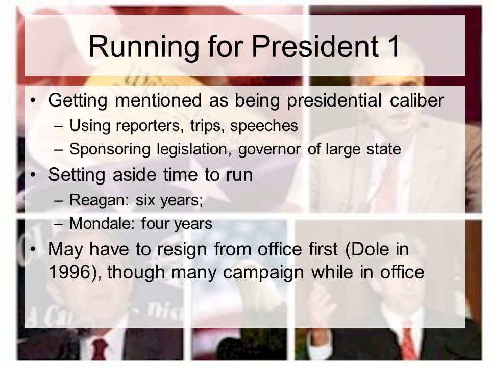 Running for President 1 Getting mentioned as being presidential caliber. Using reporters, trips, speeches.