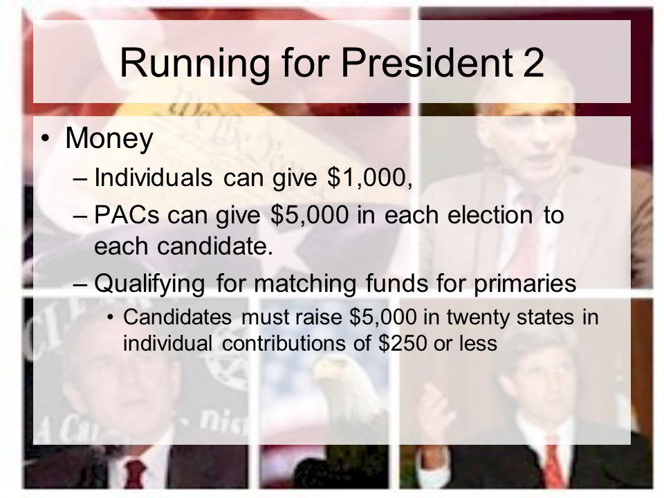 Running for President 2 Money Individuals can give $1,000,