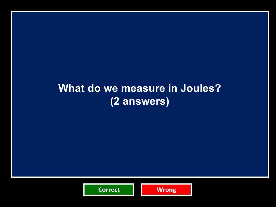 What do we measure in Joules