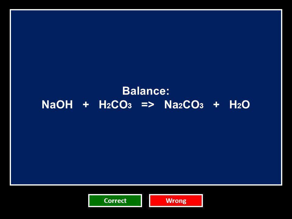 NaOH + H2CO3 => Na2CO3 + H2O