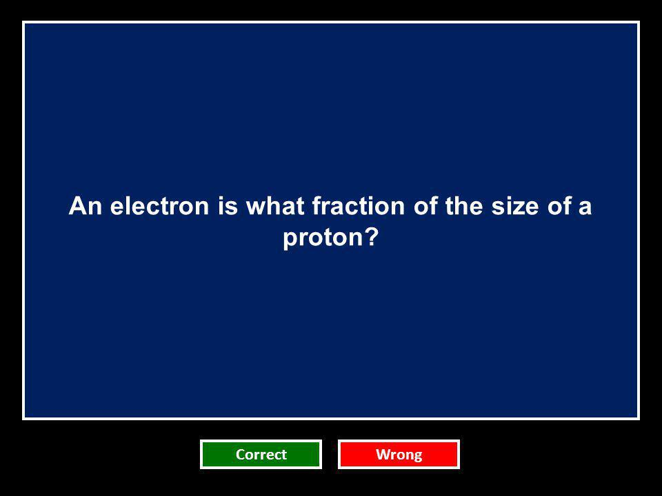 An electron is what fraction of the size of a proton